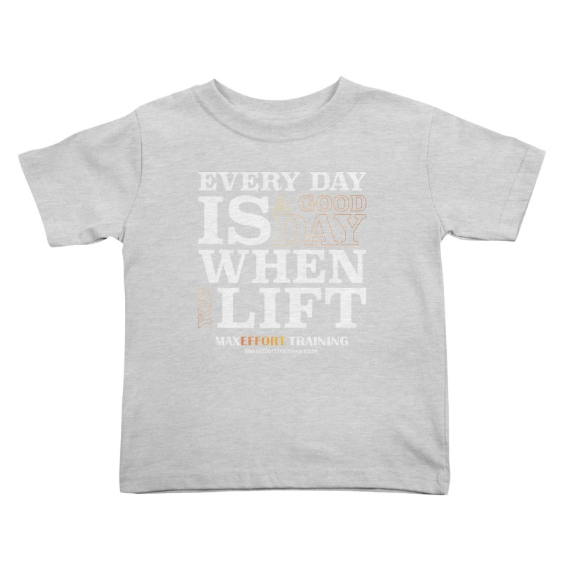 A Good Day To Lift Kids Toddler T-Shirt by Max Effort Training