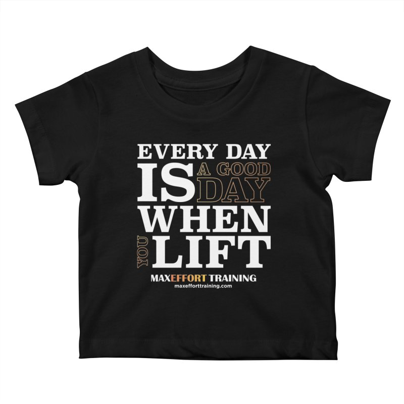 A Good Day To Lift Kids Baby T-Shirt by Max Effort Training