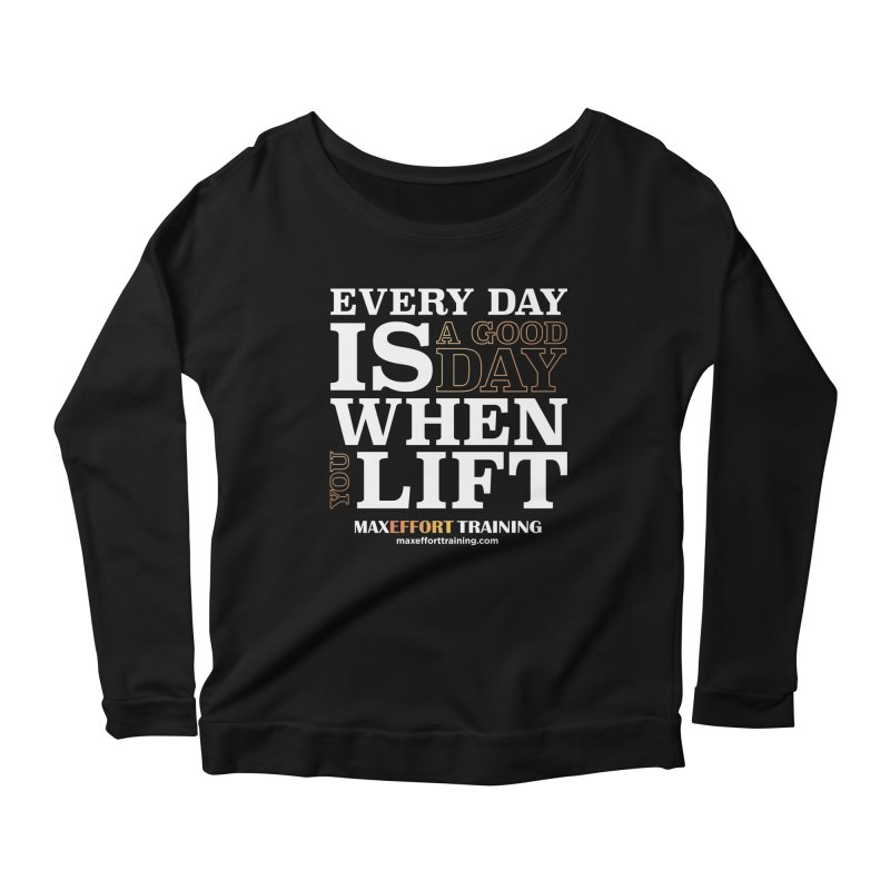 A Good Day To Lift Women's Scoop Neck Longsleeve T-Shirt by Max Effort Training