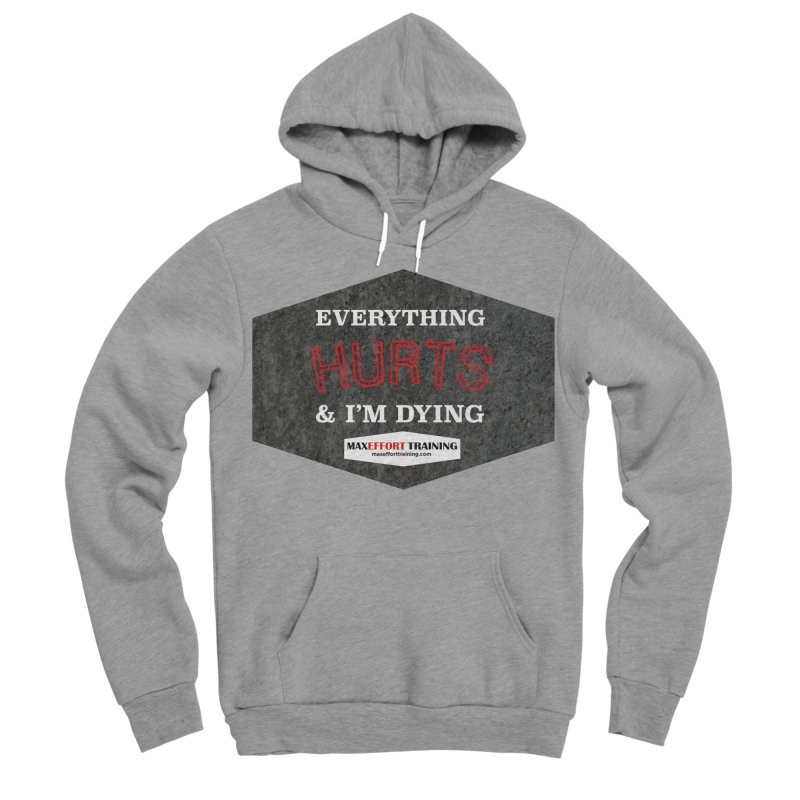 Everything Hurts Men's Sponge Fleece Pullover Hoody by Max Effort Training