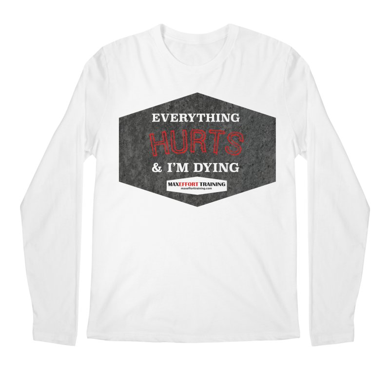 Everything Hurts Men's Regular Longsleeve T-Shirt by Max Effort Training