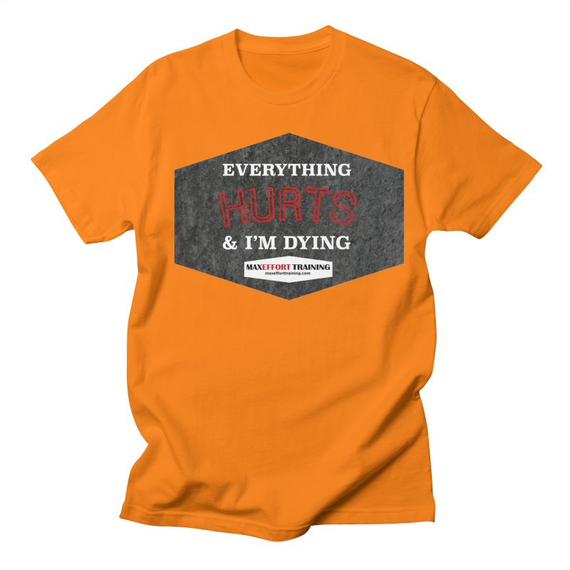 Everything Hurts Women's Regular Unisex T-Shirt by Max Effort Training