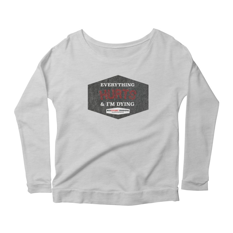 Everything Hurts Women's Scoop Neck Longsleeve T-Shirt by Max Effort Training