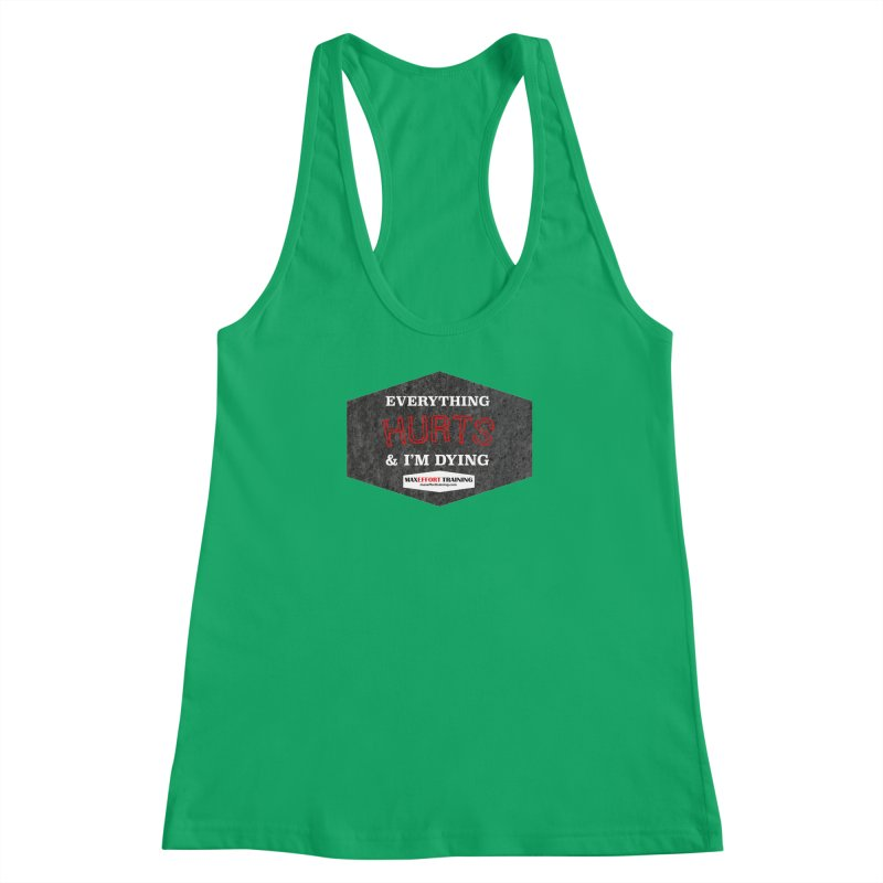 Everything Hurts Women's Racerback Tank by Max Effort Training