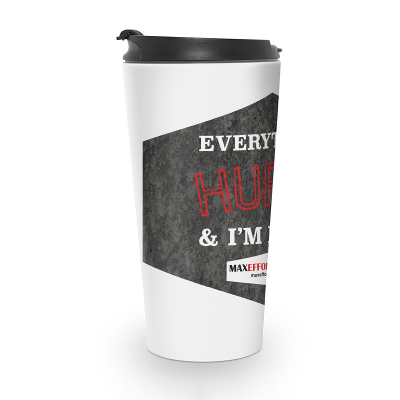 Everything Hurts Accessories Mug by Max Effort Training