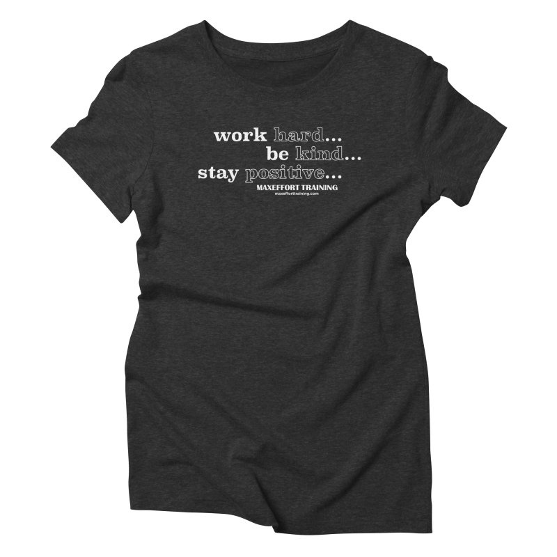Work Hard Women's Triblend T-Shirt by Max Effort Training