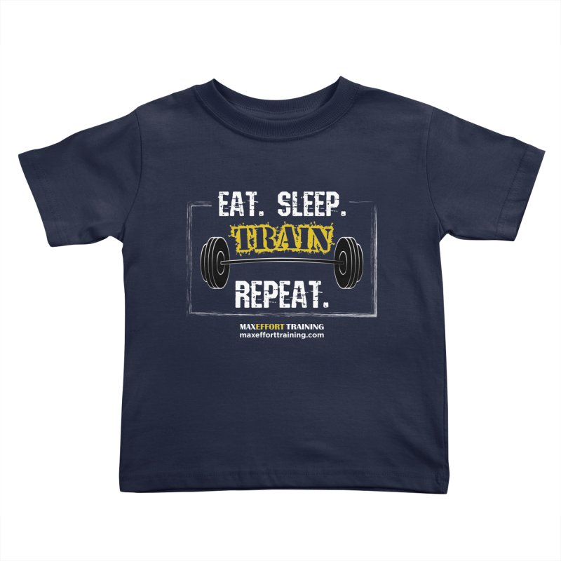 Eat. Sleep. Train. Repeat. Kids Toddler T-Shirt by Max Effort Training