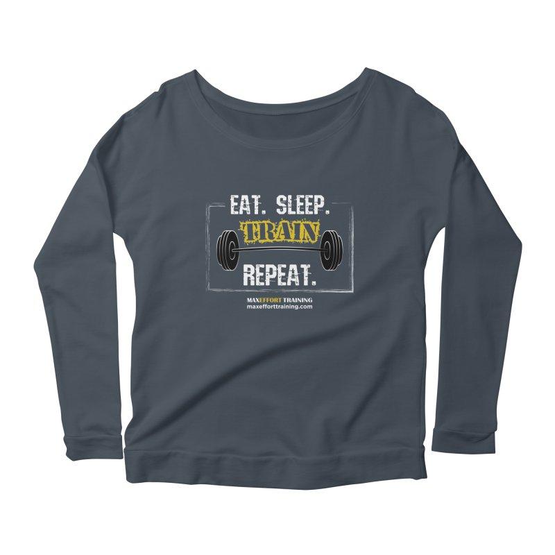 Eat. Sleep. Train. Repeat. Women's Scoop Neck Longsleeve T-Shirt by Max Effort Training