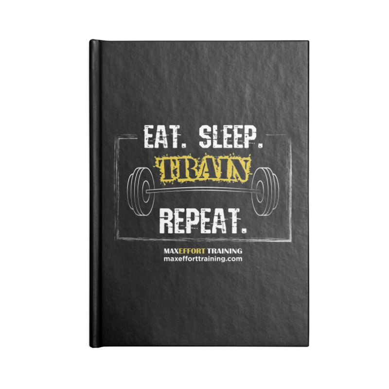 Eat. Sleep. Train. Repeat. Accessories Notebook by Max Effort Training