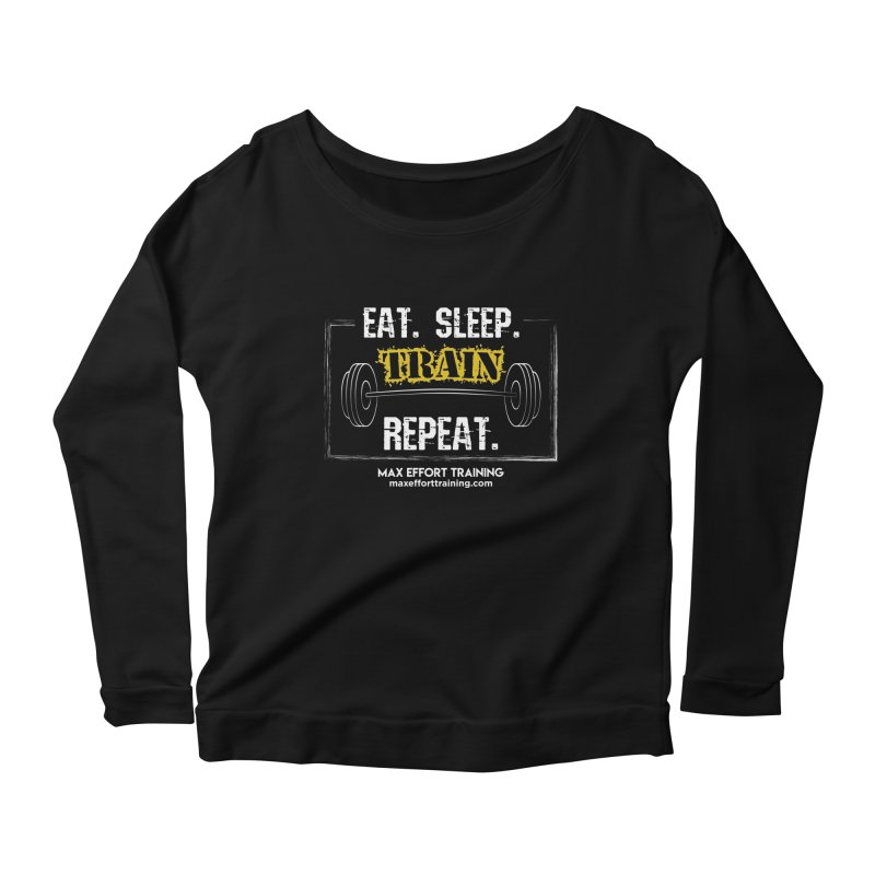 Eat. Sleep. Train. Repeat. Women's Scoop Neck Longsleeve T-Shirt by Max Effort Training