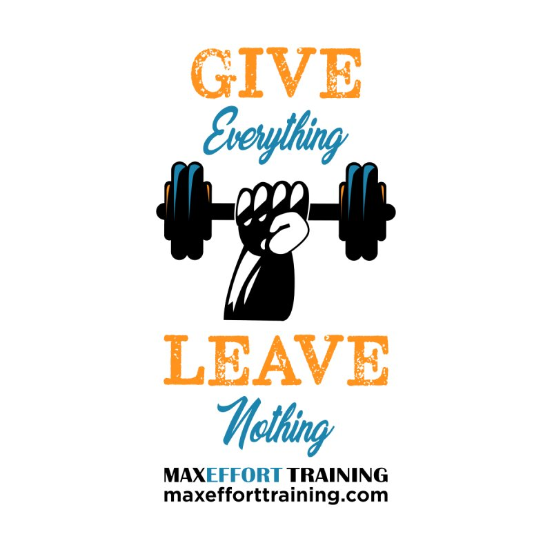 Give Everything - Leave Nothing Men's Zip-Up Hoody by Max Effort Training
