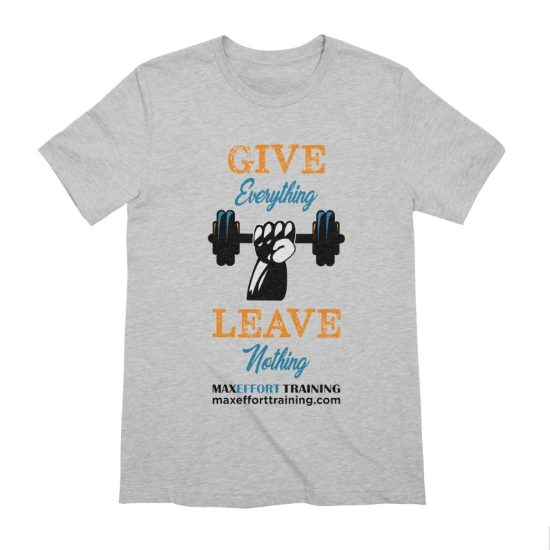 Give Everything - Leave Nothing Men's Extra Soft T-Shirt by Max Effort Training