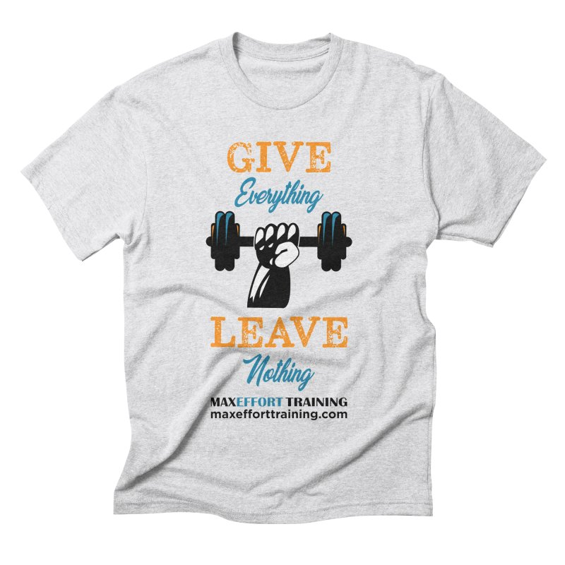 Give Everything - Leave Nothing Men's Triblend T-Shirt by Max Effort Training