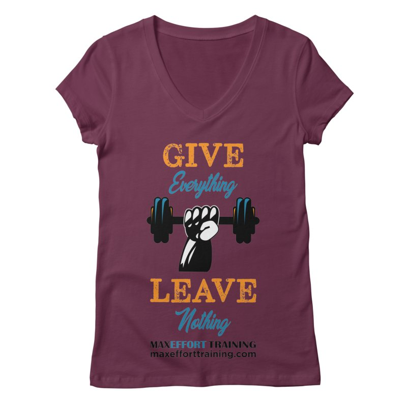 Give Everything - Leave Nothing Women's Regular V-Neck by Max Effort Training