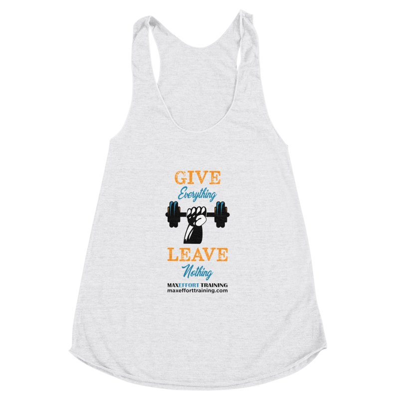 Give Everything - Leave Nothing Women's Racerback Triblend Tank by Max Effort Training