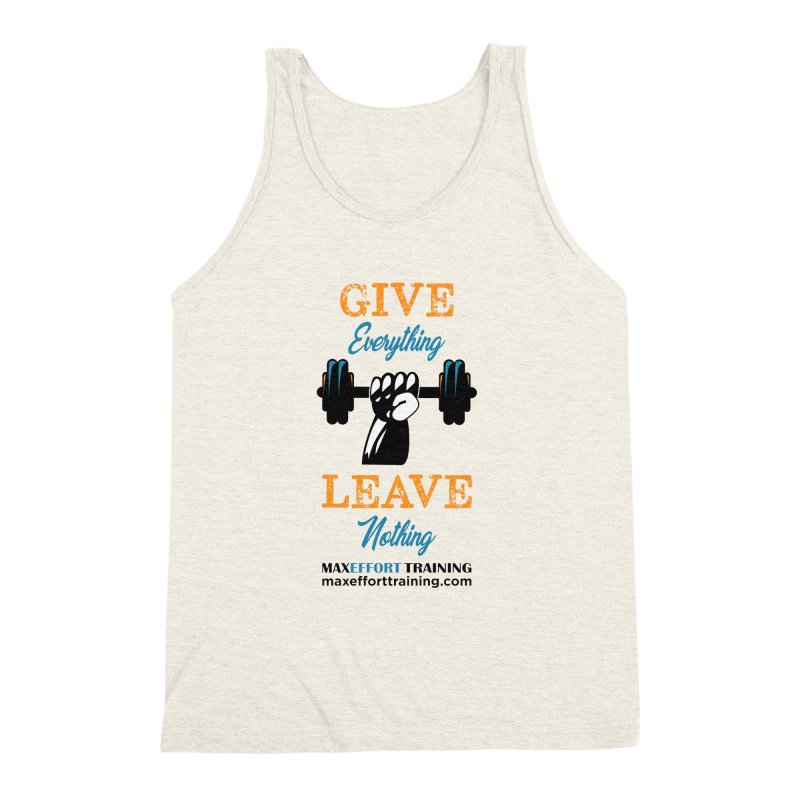 Give Everything - Leave Nothing Men's Triblend Tank by Max Effort Training