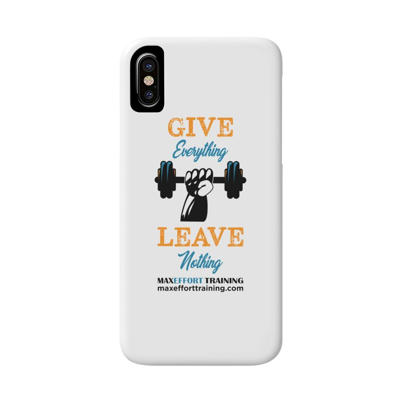 Give Everything - Leave Nothing Accessories Phone Case by Max Effort Training