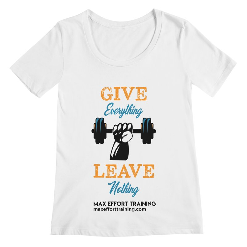 Give Everything - Leave Nothing Women's Regular Scoop Neck by Max Effort Training