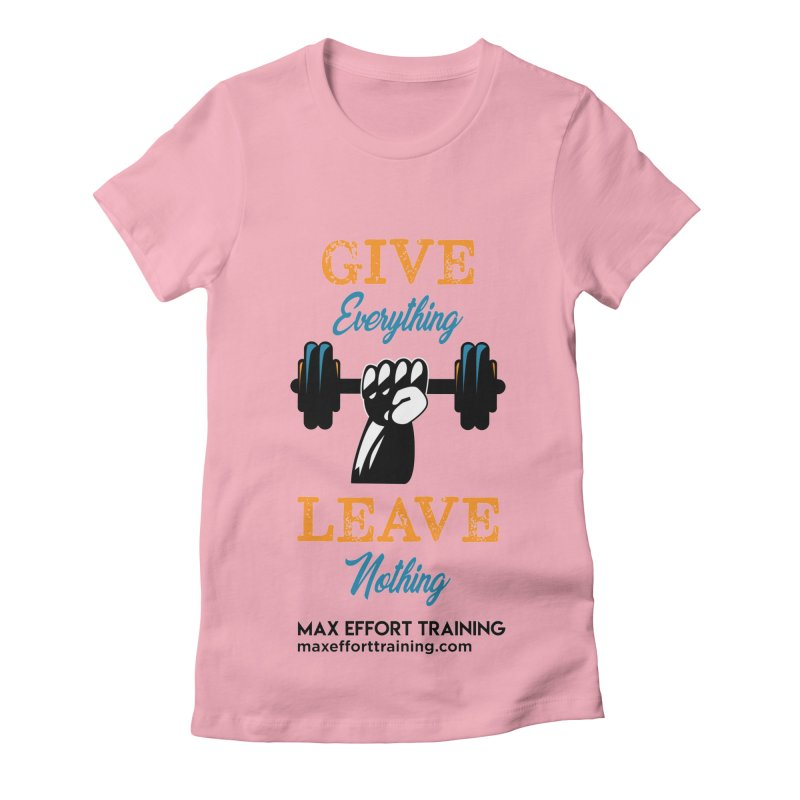 Give Everything - Leave Nothing Women's Fitted T-Shirt by Max Effort Training