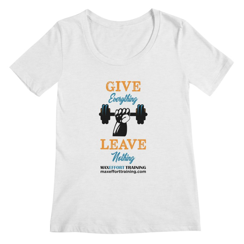 Give Everything - Leave Nothing Women's Scoop Neck by Max Effort Training