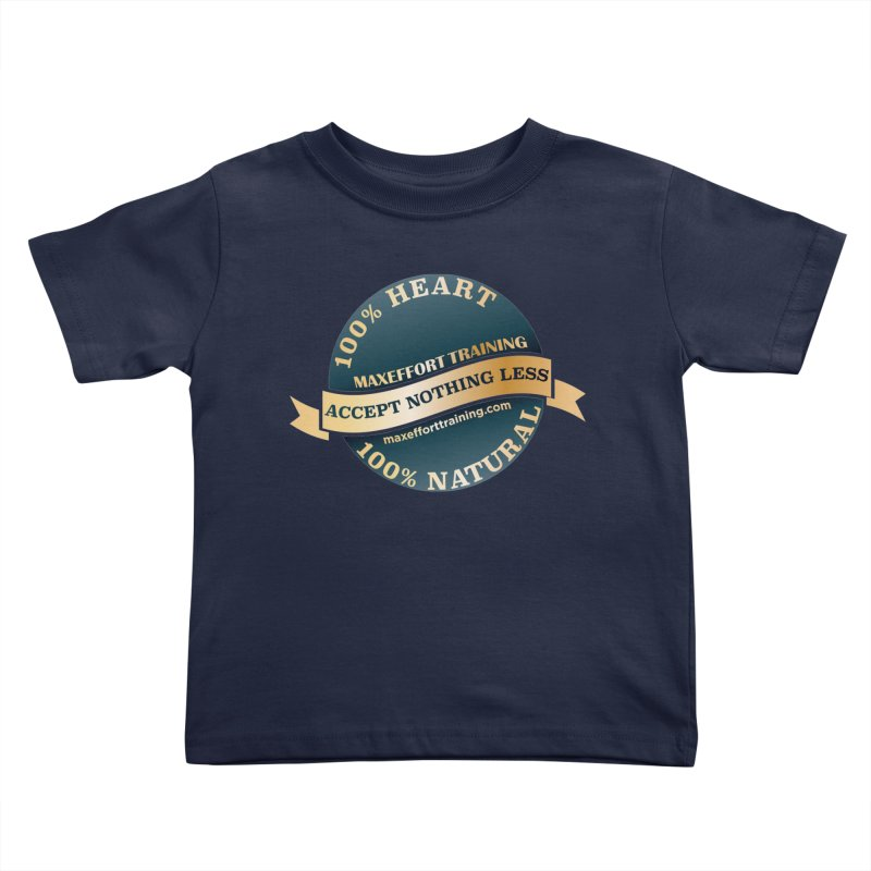 Accept Nothing Less Kids Toddler T-Shirt by Max Effort Training