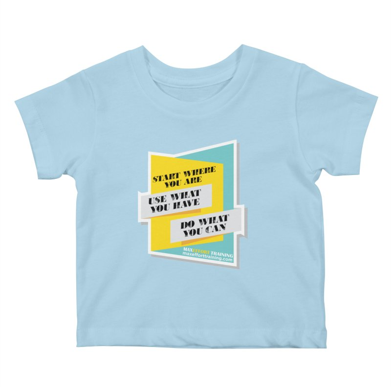 Start Where You Are Kids Baby T-Shirt by Max Effort Training