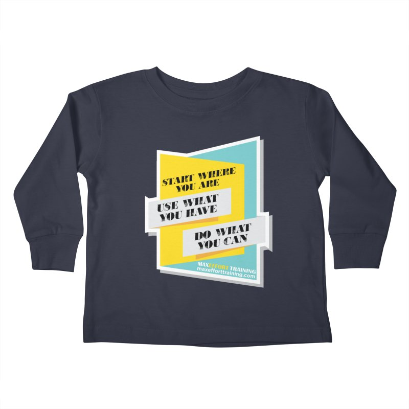 Start Where You Are Kids Toddler Longsleeve T-Shirt by Max Effort Training