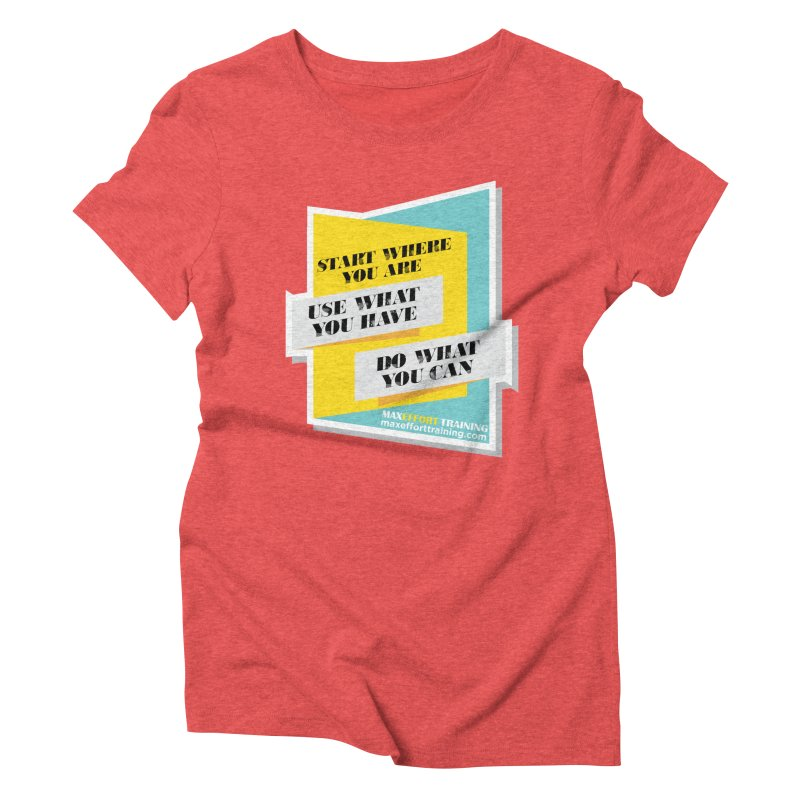 Start Where You Are Women's Triblend T-Shirt by Max Effort Training