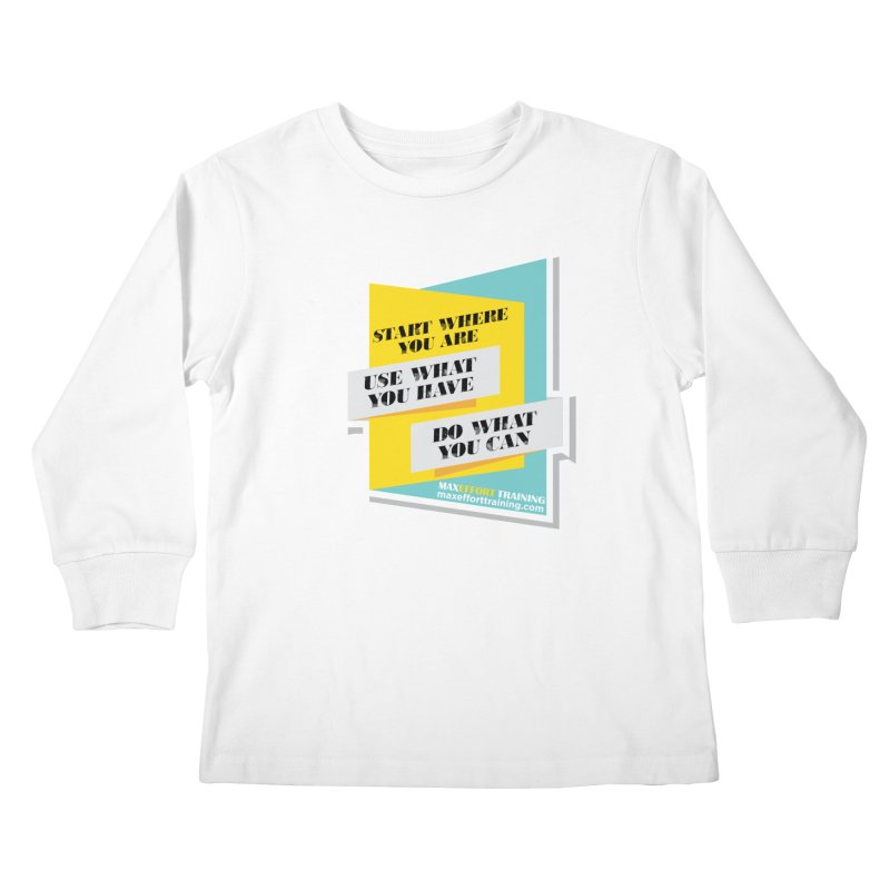 Start Where You Are Kids Longsleeve T-Shirt by Max Effort Training