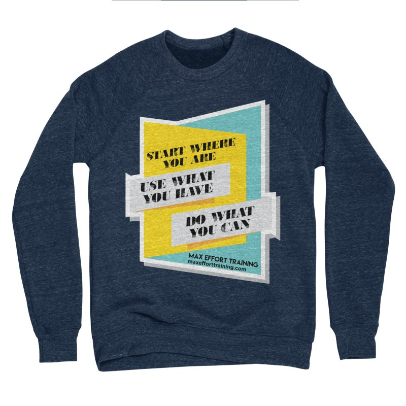Start Where You Are Men's Sponge Fleece Sweatshirt by Max Effort Training