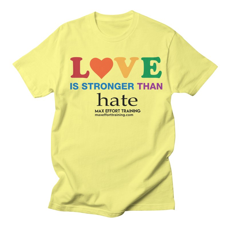 Love Is Stronger Than Hate Women's T-Shirt by Max Effort Training