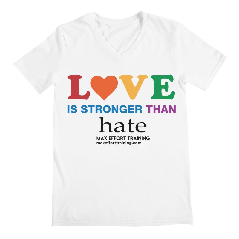 Love Is Stronger Than Hate Men's V-Neck by Max Effort Training