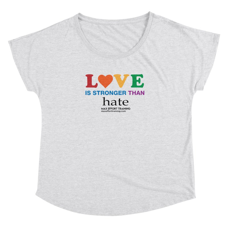 Love Is Stronger Than Hate Women's Dolman Scoop Neck by Max Effort Training