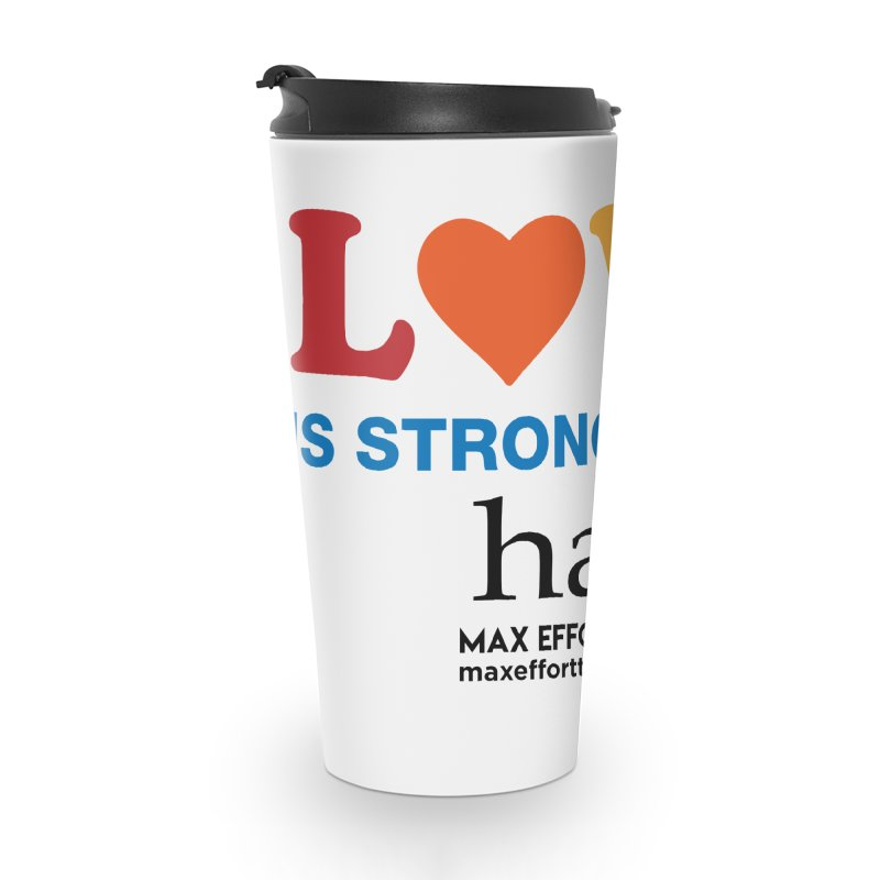 Love Is Stronger Than Hate Accessories Travel Mug by Max Effort Training