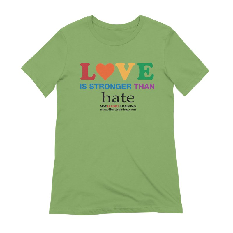 Love Is Stronger Than Hate Women's Extra Soft T-Shirt by Max Effort Training