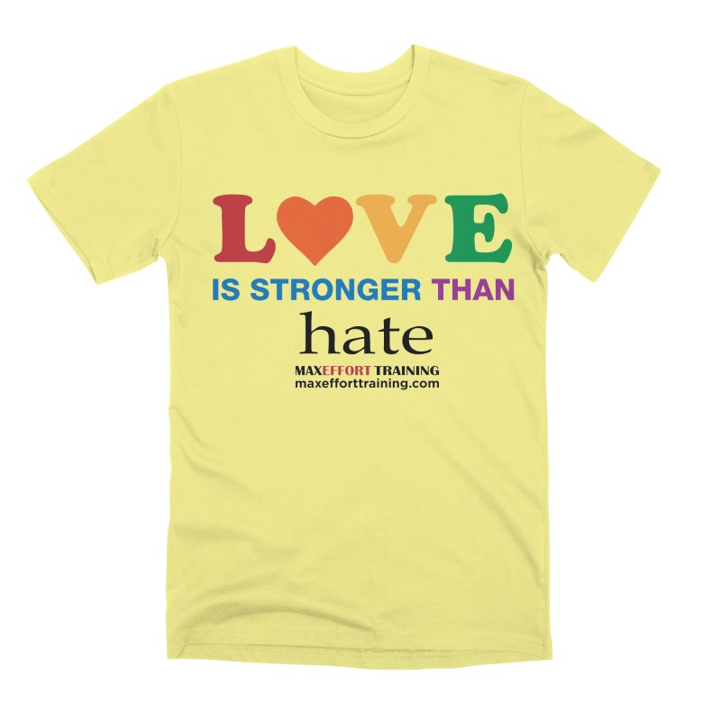 Love Is Stronger Than Hate Men's Premium T-Shirt by Max Effort Training