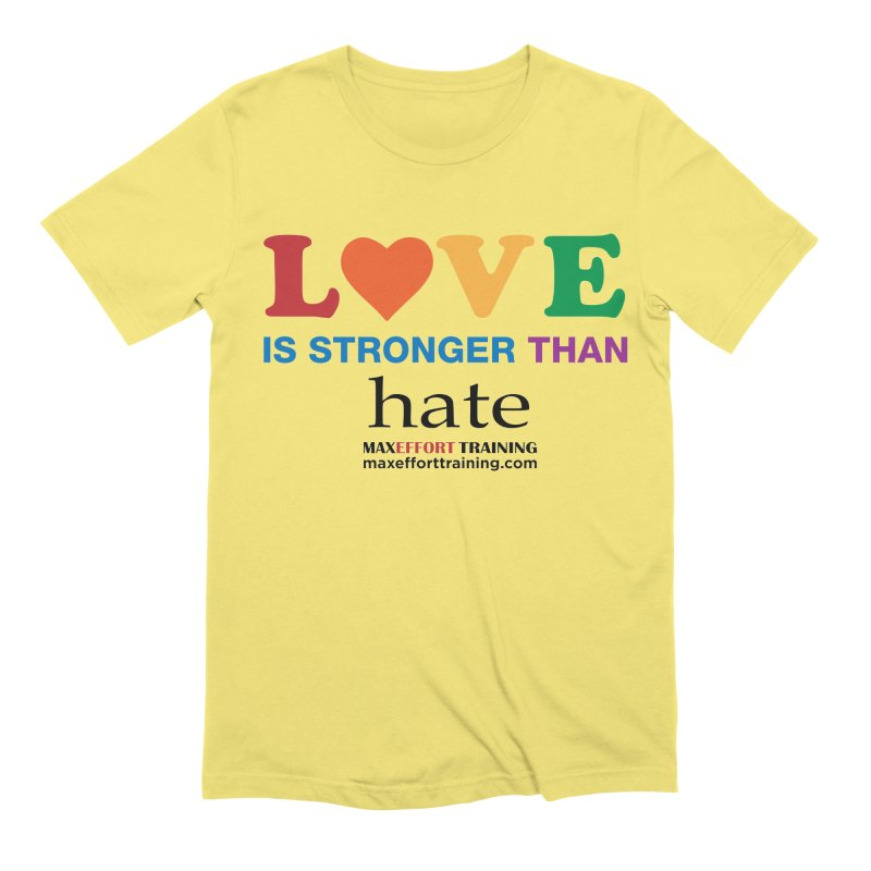 Love Is Stronger Than Hate Men's Extra Soft T-Shirt by Max Effort Training