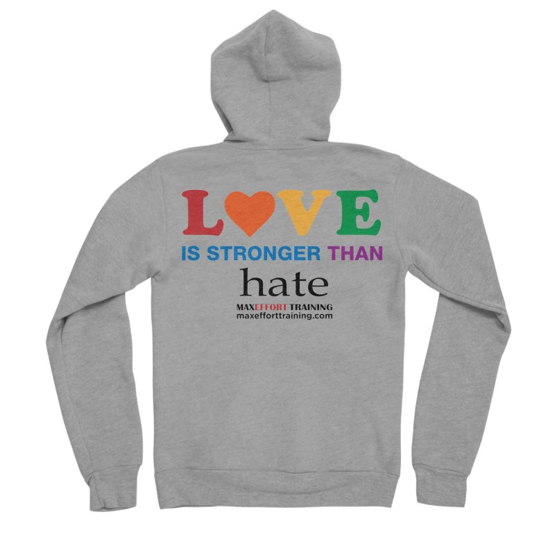 Love Is Stronger Than Hate Men's Sponge Fleece Zip-Up Hoody by Max Effort Training