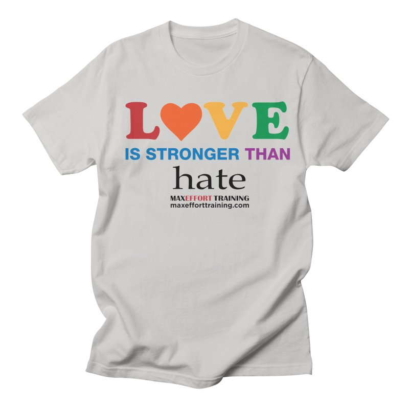 Love Is Stronger Than Hate in Men's Regular T-Shirt Stone by Max Effort Training