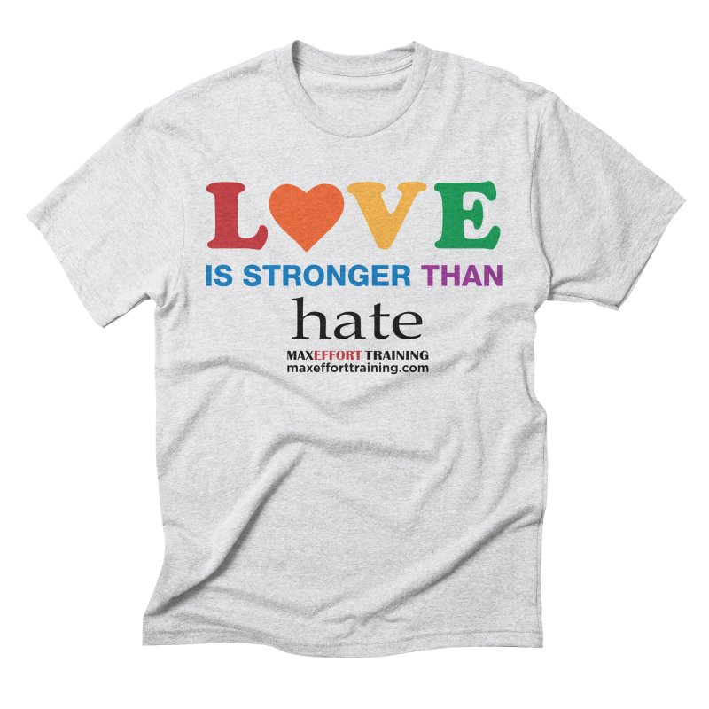 Love Is Stronger Than Hate in Men's Triblend T-Shirt Heather White by Max Effort Training
