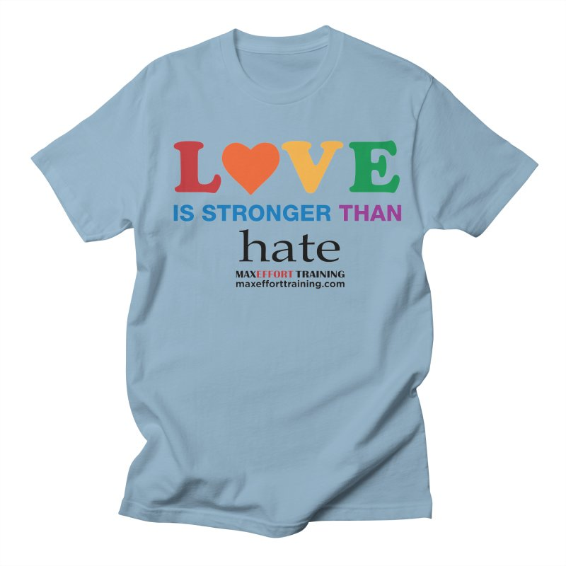 Love Is Stronger Than Hate Women's Regular Unisex T-Shirt by Max Effort Training