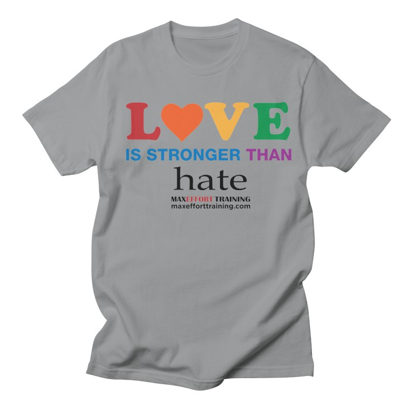 Love Is Stronger Than Hate Men's Regular T-Shirt by Max Effort Training