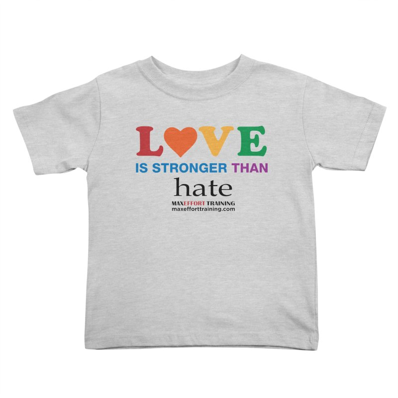 Love Is Stronger Than Hate Kids Toddler T-Shirt by Max Effort Training