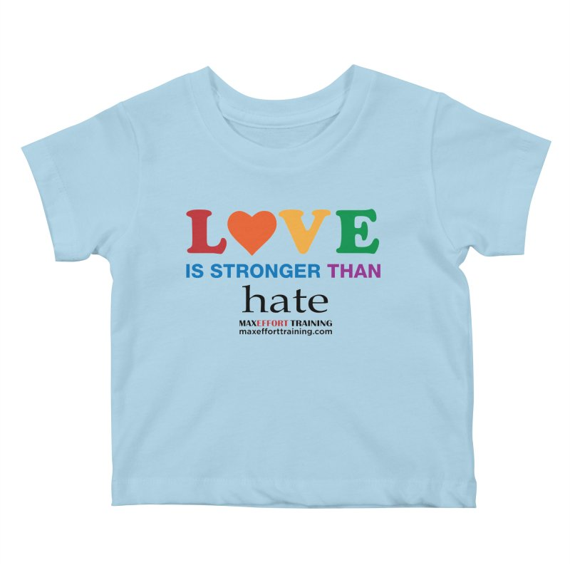 Love Is Stronger Than Hate Kids Baby T-Shirt by Max Effort Training