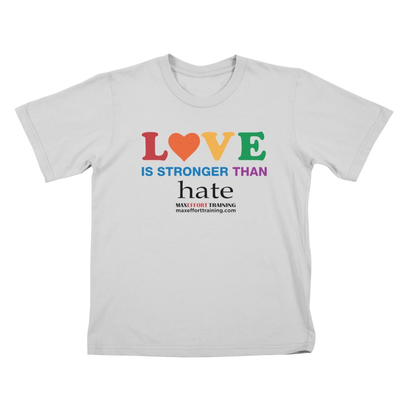Love Is Stronger Than Hate Kids T-Shirt by Max Effort Training