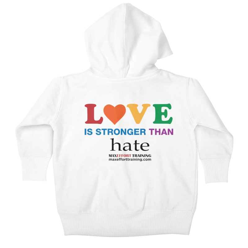 Love Is Stronger Than Hate Kids Baby Zip-Up Hoody by Max Effort Training