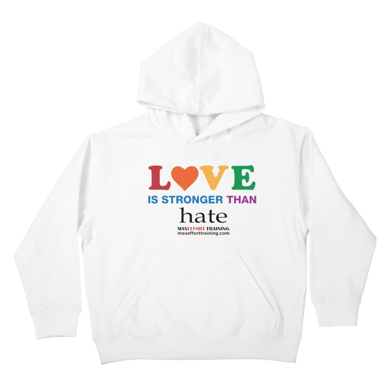 Love Is Stronger Than Hate Kids Pullover Hoody by Max Effort Training