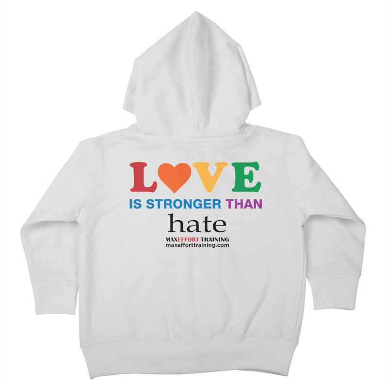 Love Is Stronger Than Hate Kids Toddler Zip-Up Hoody by Max Effort Training