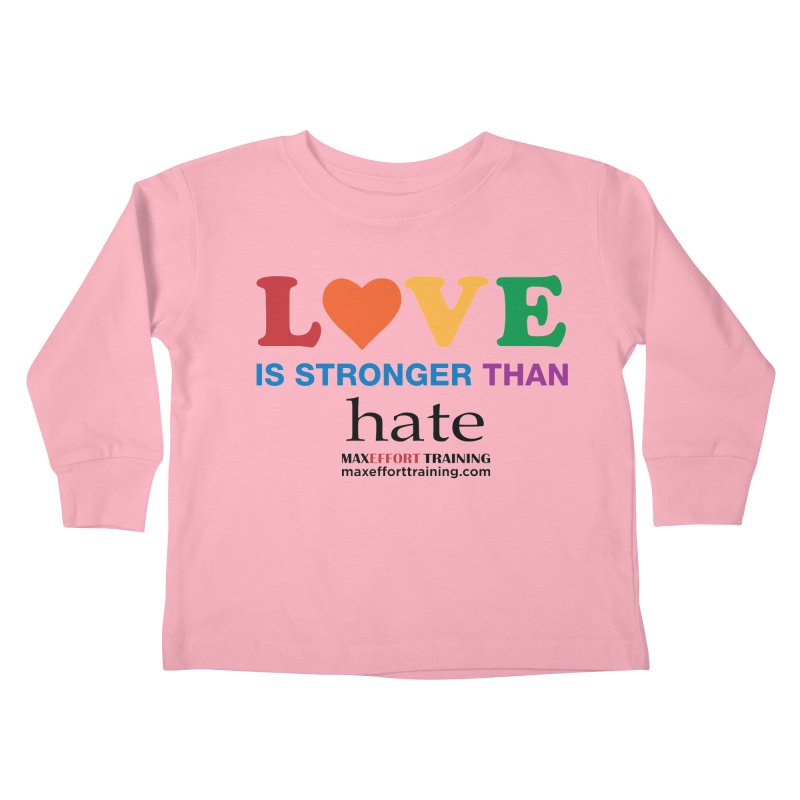 Love Is Stronger Than Hate Kids Toddler Longsleeve T-Shirt by Max Effort Training