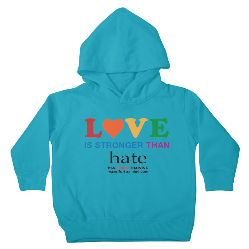 Love Is Stronger Than Hate Kids Toddler Pullover Hoody by Max Effort Training